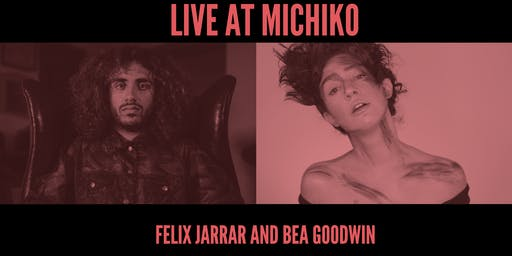 Live at Michiko: Felix Jarrar and Bea Goodwin