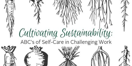 Cultivating Sustainability: ABC's of Self-Care in Challenging Work tickets