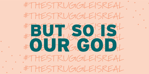 #TheStruggleIsReal - But So Is Our God!