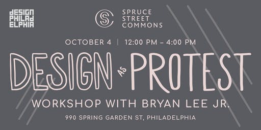 Spruce Street Commons Presents: Design as Protest Workshop with Bryan Lee Jr