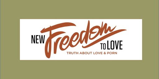 New Freedom to Love - Truth About Love and Porn