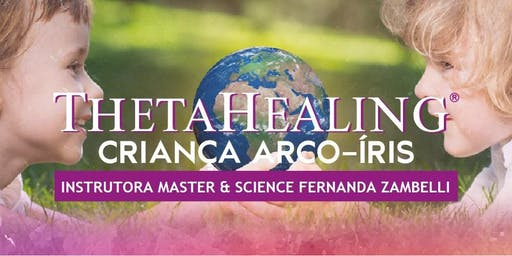 Curso ThetaHealing® Criança Arco Iris  - São Paulo