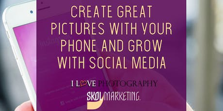 Create Great Pictures with Your Phone and Grow with Social Media tickets