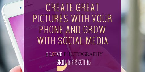 Create Great Pictures with Your Phone and Grow with Social Media
