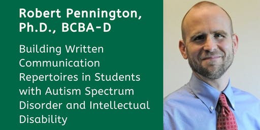 TELECAST-Melmark New England: Building Written Communication Repertoires in Students with Autism Spectrum Disorder and Intellectual Disability with Robert Pennington, Ph.D., BCBA-D