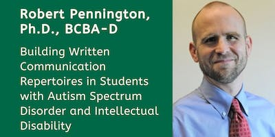 TELECAST-Melmark Pennsylvania: Building Written Communication Repertoires in Students with Autism Spectrum Disorder and Intellectual Disability with Robert Pennington, Ph.D., BCBA-D
