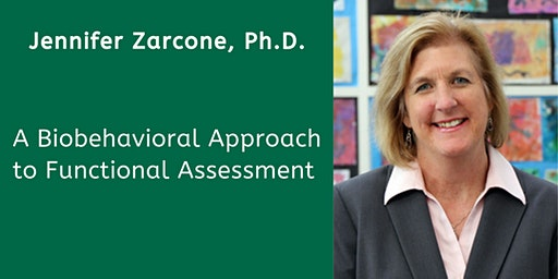 A Biobehavioral Approach to Functional Assessment with Jennifer Zarcone, Ph.D.