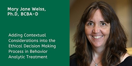Adding Contextual Considerations into the Ethical Decision Making Process in Behavior Analytic Treatment with Mary Jane Weiss, Ph.D., BCBA-D tickets