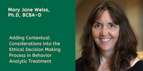 TELECAST-MNE-Adding Contextual Considerations into the Ethical Decision Making Process in Behavior Analytic Treatment with Mary Jane Weiss, Ph.D., BCBA-D tickets