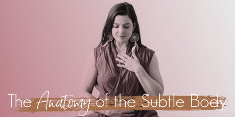 The Anatomy of the Subtle Body: Info Session & Free Class tickets