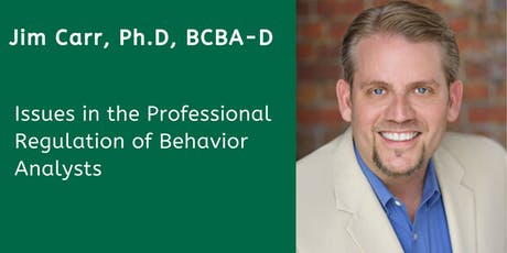 Issues in the Professional Regulation of Behavior Analysts with Jim Carr, Ph.D., BCBA-D tickets