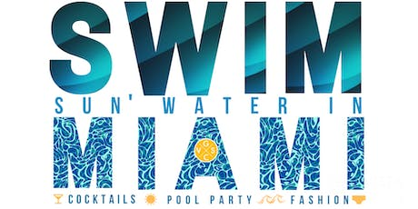 SWIM-Sun' Water In Miami- Cocktails • Pool Party • Fashion tickets