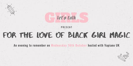 Girls Let's Talk: For the love of Black Girl Magic tickets