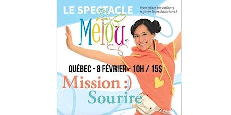 QUÉBEC / Mélou - Mission Sourire : Spectacle pour enfant de 2 à 7 ans  billets