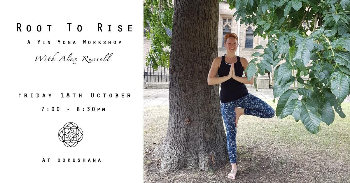 Root to Rise  A Yin Yoga workshop