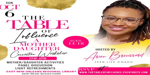 THE TABLE OF INFLUENCE: A MOTHER DAUGHTER CONNECTION WORKSHOP