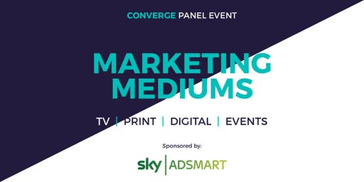 Marketing Mediums: TV, Print, Digital, Events