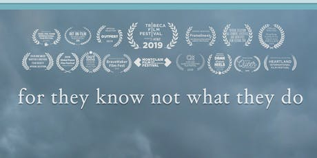 Film Screening + Panel Discussion: For They Know Not What They do tickets