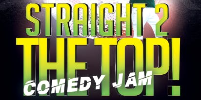 STRAIGHT 2 THE TOP COMEDY JAM!