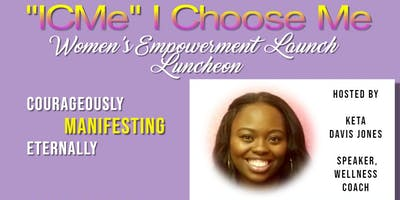 "ICME ""I Choose Me"" Empowerment Launch Luncheon"