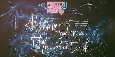 Pretty In Punk Presents: Alien To The Ignorant, The Lunatic Touch, Tadoma tickets