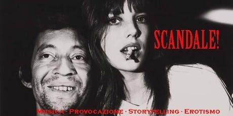 SCANDALE! Provocazione - musica - erotismo biglietti