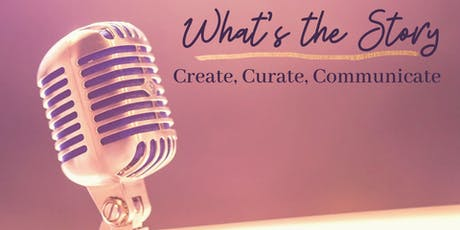 What's the Story?  Create, Curate, Communicate tickets