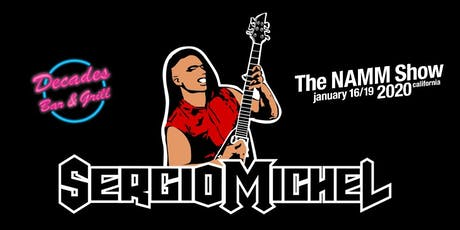 Sergio Michel headlines the 2020 NAMM Show opener at Decades Bar & Grill! tickets