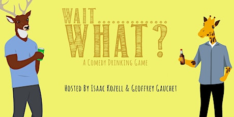Wait, What? - A Comedy Show + Drinking Game tickets