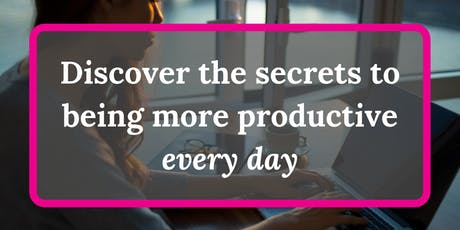 Discover the secrets to being more productive every day tickets