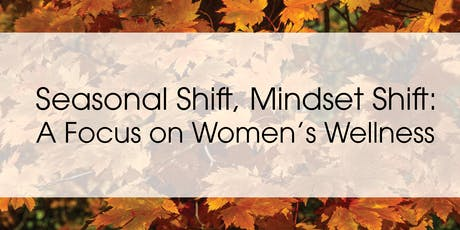 Seasonal Shift, Mindset Shift: A Focus on Women's Wellness tickets