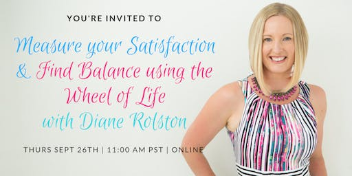 Measure your Satisfaction & Find Balance using the Wheel of Life (Training with Diane Rolston)