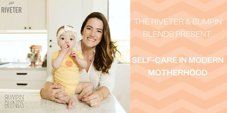 The Riveter & Bumpin Blends Present: Self-Care in Modern Motherhood tickets