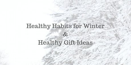 Healthy Habits for Winter & Healthy Gift Ideas tickets