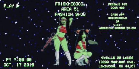 FRISKMEGOOD™ AREA 51 FASHION SHOW tickets
