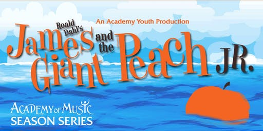 James and the Giant Peach Jr. (Academy Youth Productions) FRI
