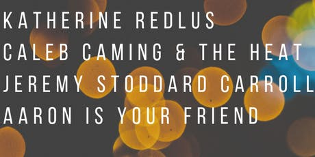 Katherine Redlus, Caleb Caming & Heat, Jeremy Carroll, Aaron Is Your Friend tickets