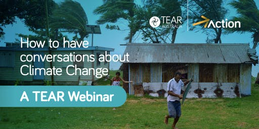 How to have conversations about climate change - A TEAR Webinar