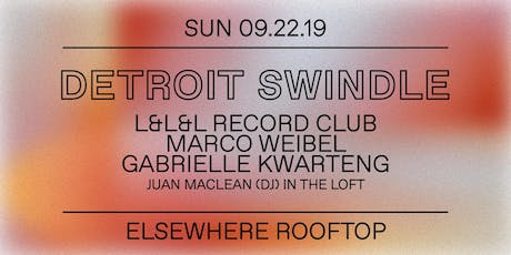 Detroit Swindle, L&L&L Record Club, Marco Weibel, Gabrielle Kwarteng & Juan MacLean (DJ Set) in Loft @ Elsewhere (Rooftop) tickets