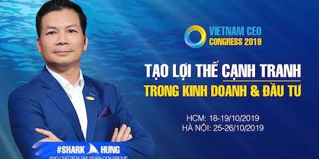 VIETNAM CEO CONGRESS 2019   TẠO LỢI THẾ CẠNH TRANH TRONG KINH DOANH VÀ ĐẦU TƯ tickets