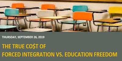 The True Co$t of Forced Integration versus Education Freedom