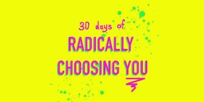30 Days of Radically Choosing You