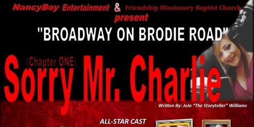 Sorry Mr. Charlie, Chapter One.........Bringing Broadway to Brodie Road