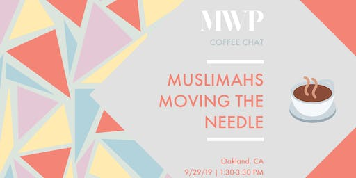 """MWP SF Bay Area Coffee Chat: """"Muslimahs Moving the Needle"""""""