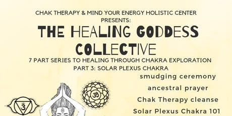 THE HEALING GODDESS COLLECTIVE: A SERIES DEDICATED TO HEALING THROUGH CHAKRA EXPLORATION: PART 3 SOLAR PLEXUS CHAKRA tickets