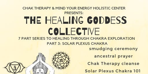 THE HEALING GODDESS COLLECTIVE: A SERIES DEDICATED TO HEALING THROUGH CHAKRA EXPLORATION: PART 3 SOLAR PLEXUS CHAKRA