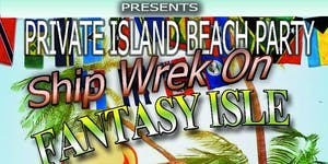 Ship-Wrek On Fantasy Isle Private Island Beach Party
