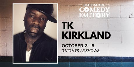 TK Kirkland LIVE at the Baltimore Comedy Factory -  SAT. 9:30PM tickets