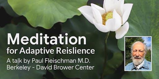 Meditation for Adaptive Resilience-Talk by Paul Fleischman MD (Berkeley)