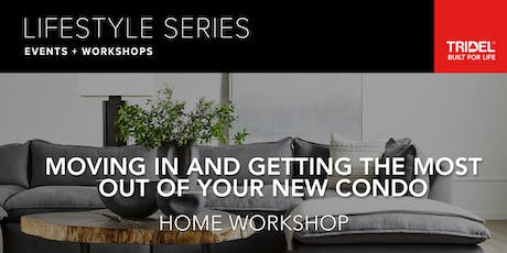 Moving In and Getting the Most out of Your New Condo – Home Workshop - December 11 tickets